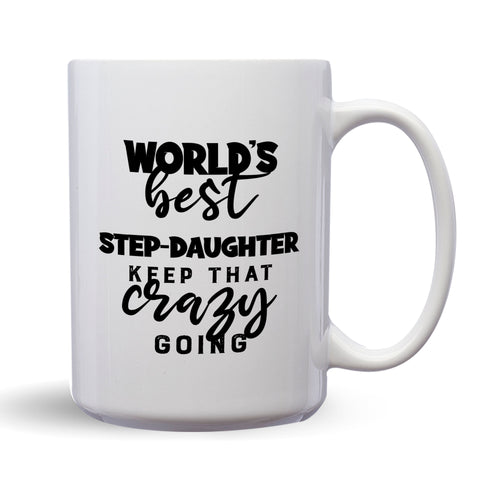 World's Best Step-Daughter: Keep That Crazy Going – Mug by DieHard Java – Tea Mug 15oz – Ceramic Mug for Coffee, Tea, Hot Chocolate – Big Mug with Funny or Inspirational Captions – Top Quality Large Mug as Birthday, Christmas, Co-worker Gift