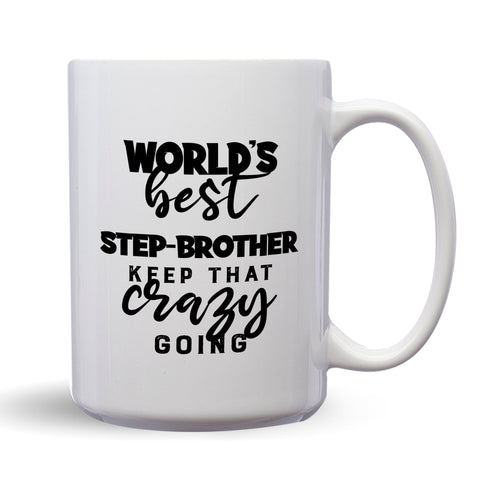 World's Best Step-Brother: Keep That Crazy Going – Mug by DieHard Java – Tea Mug 15oz – Ceramic Mug for Coffee, Tea, Hot Chocolate – Big Mug with Funny or Inspirational Captions – Top Quality Large Mug as Birthday, Christmas, Co-worker Gift