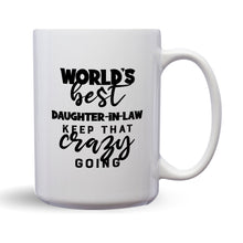 Load image into Gallery viewer, World's Best Daughter-In-Law: Keep That Crazy Going – Mug by DieHard Java – Tea Mug 15oz – Ceramic Mug for Coffee, Tea, Hot Chocolate – Big Mug with Funny or Inspirational Captions – Top Quality Large Mug as Birthday, Christmas, Co-worker Gift