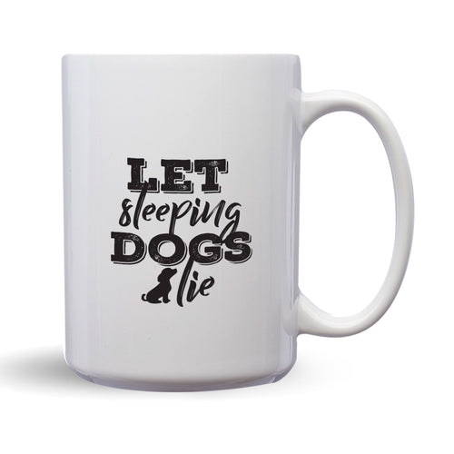 Let Sleeping Dogs Lie – Mug by DieHard Java – Tea Mug 15oz – Ceramic Mug for Coffee, Tea, Hot Chocolate – Big Mug with Funny or Inspirational Captions – Top Quality Large Mug as Birthday, Christmas, Co-worker Gift