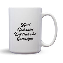 Load image into Gallery viewer, And God Said, Let There Be Grandpa – Mug by DieHard Java – Tea Mug 15oz – Ceramic Mug for Coffee, Tea, Hot Chocolate – Big Mug with Funny or Inspirational Captions – Top Quality Large Mug as Birthday, Christmas, Co-worker Gift