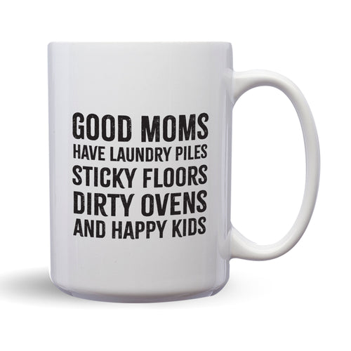 Good Moms Have Laundry Piles, Sticky Floors, Dirty Ovens And Happy Kids – 15oz Mug for Coffee, Tea, Hot Chocolate – with Funny or Inspirational Captions – Top Quality Gift for Birthday, Christmas, Co-worker