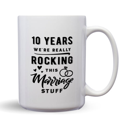 10 Years: We're Really Rocking This Marriage Stuff – Mug by DieHard Java – Tea Mug 15oz – Ceramic Mug for Coffee, Tea, Hot Chocolate – Big Mug with Funny or Inspirational Captions – Top Quality Large Mug as Birthday, Christmas, Co-worker Gift