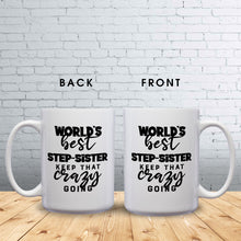 Load image into Gallery viewer, World's Best Step-Sister: Keep That Crazy Going – Mug by DieHard Java – Tea Mug 15oz – Ceramic Mug for Coffee, Tea, Hot Chocolate – Big Mug with Funny or Inspirational Captions – Top Quality Large Mug as Birthday, Christmas, Co-worker Gift