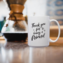 Load image into Gallery viewer, Thank You For Being A Friend – Mug by DieHard Java – Tea Mug 15oz – Ceramic Mug for Coffee, Tea, Hot Chocolate – Big Mug with Funny or Inspirational Captions – Top Quality Large Mug as Birthday, Christmas, Co-worker Gift