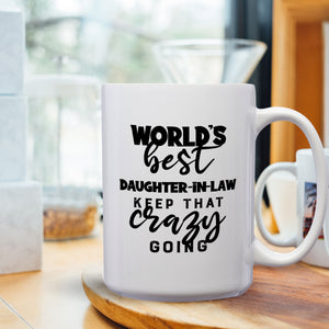 World's Best Daughter-In-Law: Keep That Crazy Going – Mug by DieHard Java – Tea Mug 15oz – Ceramic Mug for Coffee, Tea, Hot Chocolate – Big Mug with Funny or Inspirational Captions – Top Quality Large Mug as Birthday, Christmas, Co-worker Gift