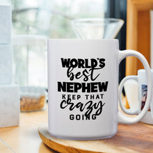 Load image into Gallery viewer, World's Best Nephew: Keep That Crazy Going – Mug by DieHard Java – Tea Mug 15oz – Ceramic Mug for Coffee, Tea, Hot Chocolate – Big Mug with Funny or Inspirational Captions – Top Quality Large Mug as Birthday, Christmas, Co-worker Gift