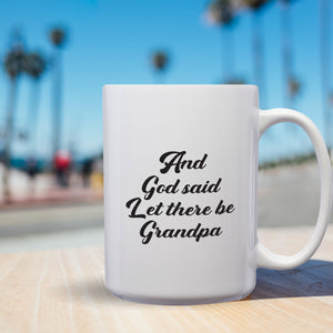 And God Said, Let There Be Grandpa – Mug by DieHard Java – Tea Mug 15oz – Ceramic Mug for Coffee, Tea, Hot Chocolate – Big Mug with Funny or Inspirational Captions – Top Quality Large Mug as Birthday, Christmas, Co-worker Gift