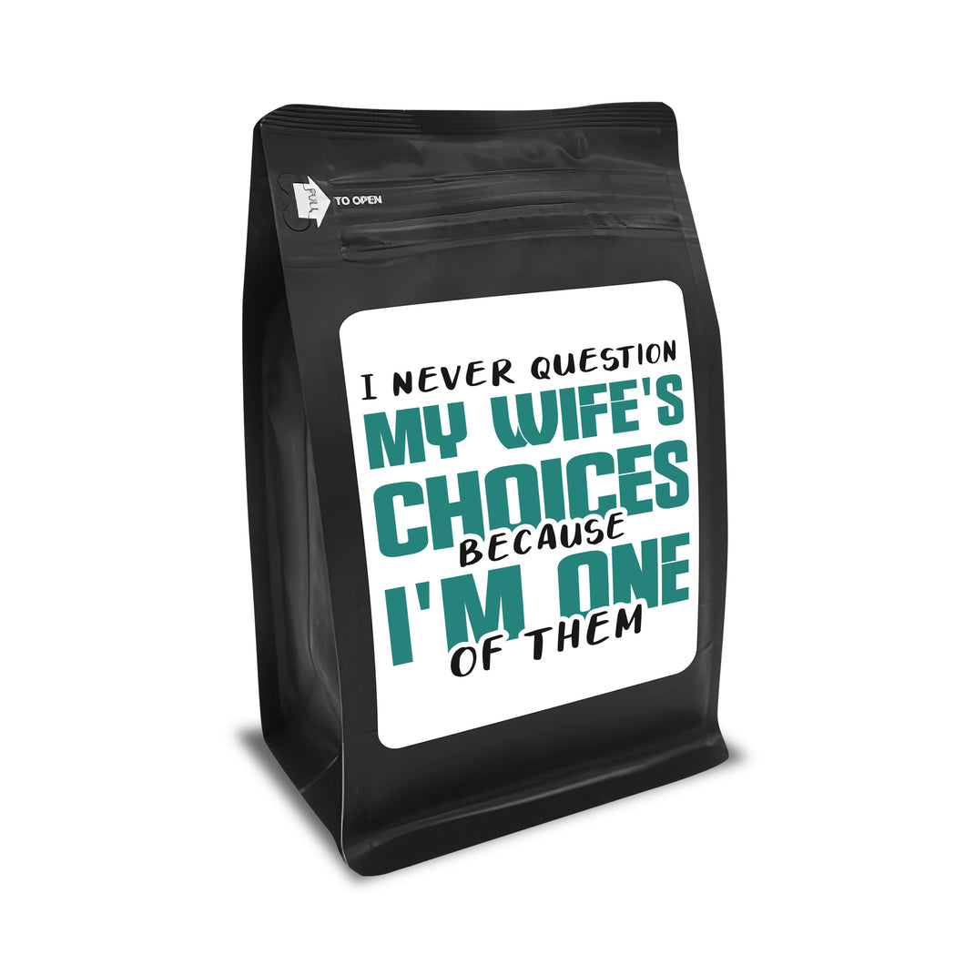 I Never Question My Wife's Choices Because I'm One Of Them – Coffee Lovers Gifts with Funny, Inspirational Quotes – Best Ideas for Christmas, Birthdays, Anniversaries – 12oz Medium-Dark Beans