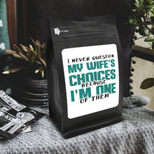 Load image into Gallery viewer, I Never Question My Wife's Choices Because I'm One Of Them – Coffee Lovers Gifts with Funny, Inspirational Quotes – Best Ideas for Christmas, Birthdays, Anniversaries – 12oz Medium-Dark Beans