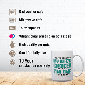 I Never Question My Wife's Choices Because I'm One Of Them – Mug by DieHard Java – Tea Mug 15oz – Ceramic Mug for Coffee, Tea, Hot Chocolate – Big Mug with Funny or Inspirational Captions – Top Quality Large Mug as Birthday, Christmas, Co-worker Gift
