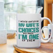 Load image into Gallery viewer, I Never Question My Wife's Choices Because I'm One Of Them – Mug by DieHard Java – Tea Mug 15oz – Ceramic Mug for Coffee, Tea, Hot Chocolate – Big Mug with Funny or Inspirational Captions – Top Quality Large Mug as Birthday, Christmas, Co-worker Gift