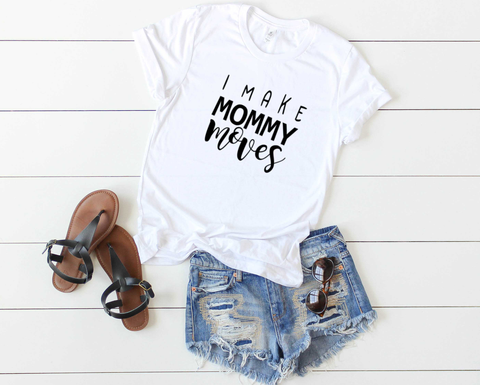 I Make Mommy Moves Tee