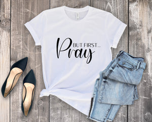 But First Pray Tee