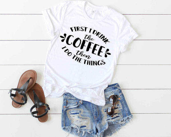 First I Drink the Coffee Tee