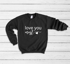 Love you Most Sweatshirt