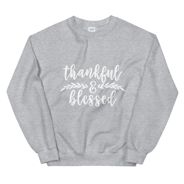 Thankful and Blessed - Unisex Sweatshirt - White lettering