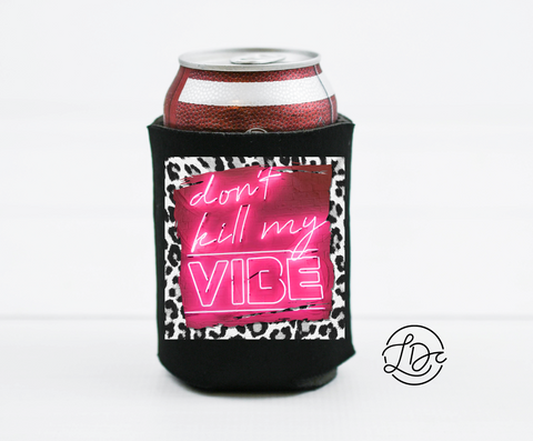Don't Kill My Vibe - Can Cooler/ Pocket **ETA 3.5**