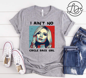 I AIN't NO CIRCLE BACK GIRL  {Soft / High Heat}