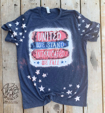 UNITED WE STAND INTOXICATED WE FALL - FOR LIGHT COLOR SHIRTS ONLY   {Soft/ High Heat}