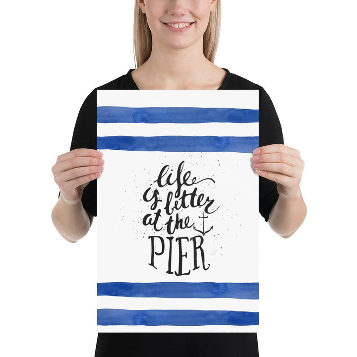 Life is Better at the Pier (Life is Better Series) - Blue Dock Els PW 9383 Lake Life is better quote - Home Decor
