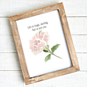 Life is tough darling. But so are you. - Watercolour Hydrangea - Printable Art - Downloadable Free - Art