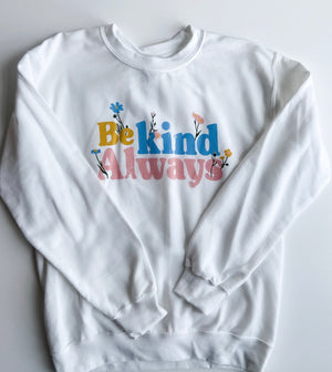 BE KIND ALWAYS SWEATSHIRT