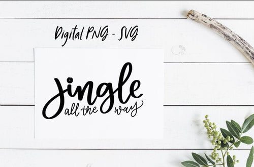 JINGLE All The Way Digital Download | Winter Quote SVG Cut File, Christmas svg, Handlettered Quote Cut File, Printable Download