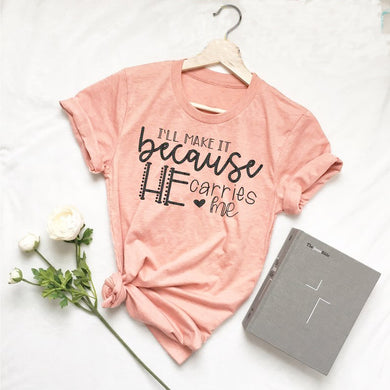 I'll Make It Because He Carries Me T-Shirt