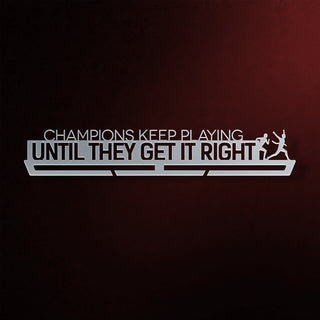 Champions Keep Playing Until They Get It Right Éremtartó