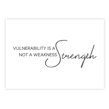 Vulnerability is a strength, not a weakness