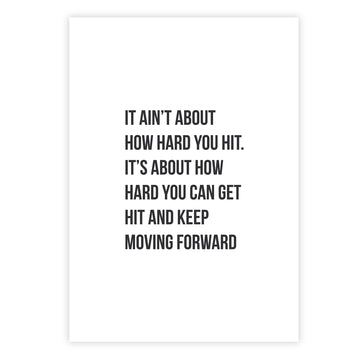 It ain't about how hard you hit. It's about how hard you can get hit and keep moving forward