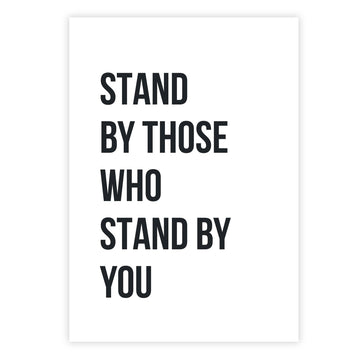 Stand by those who stand by you