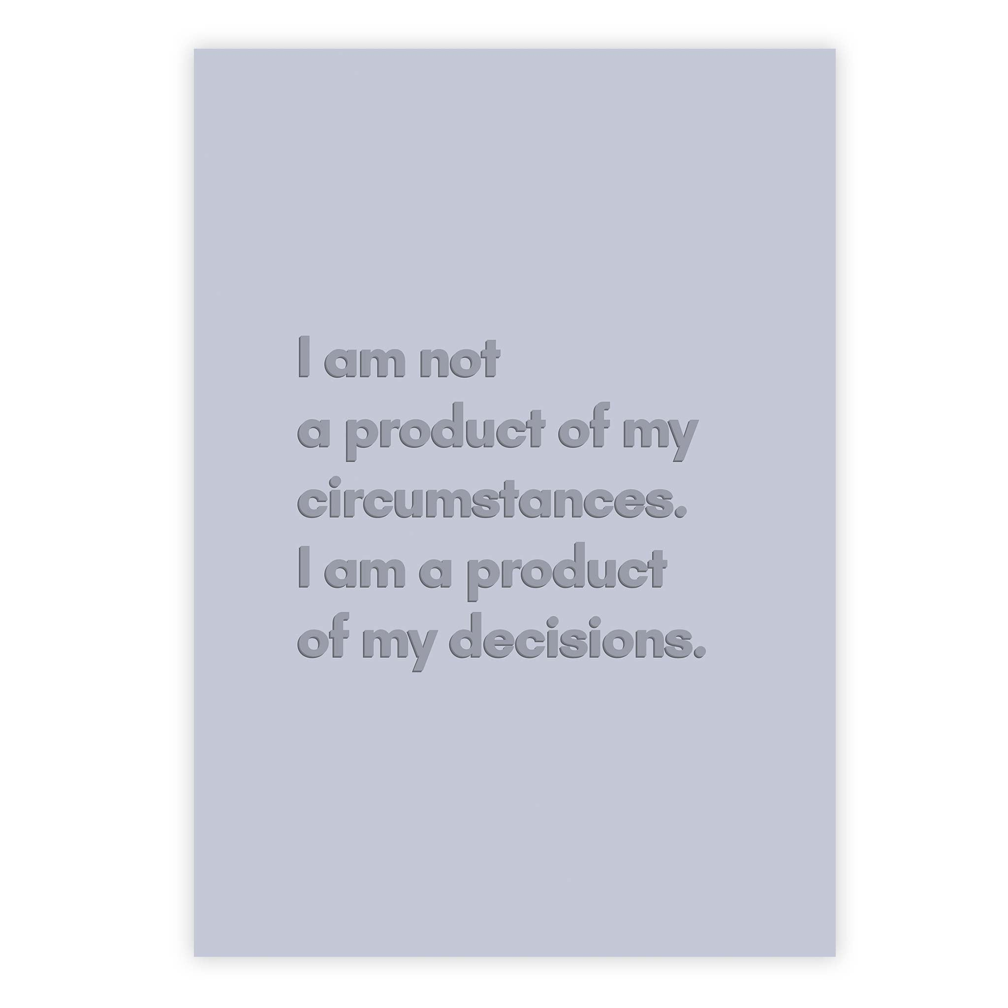 I am not a product of my circumstances. I am a product of my decisions
