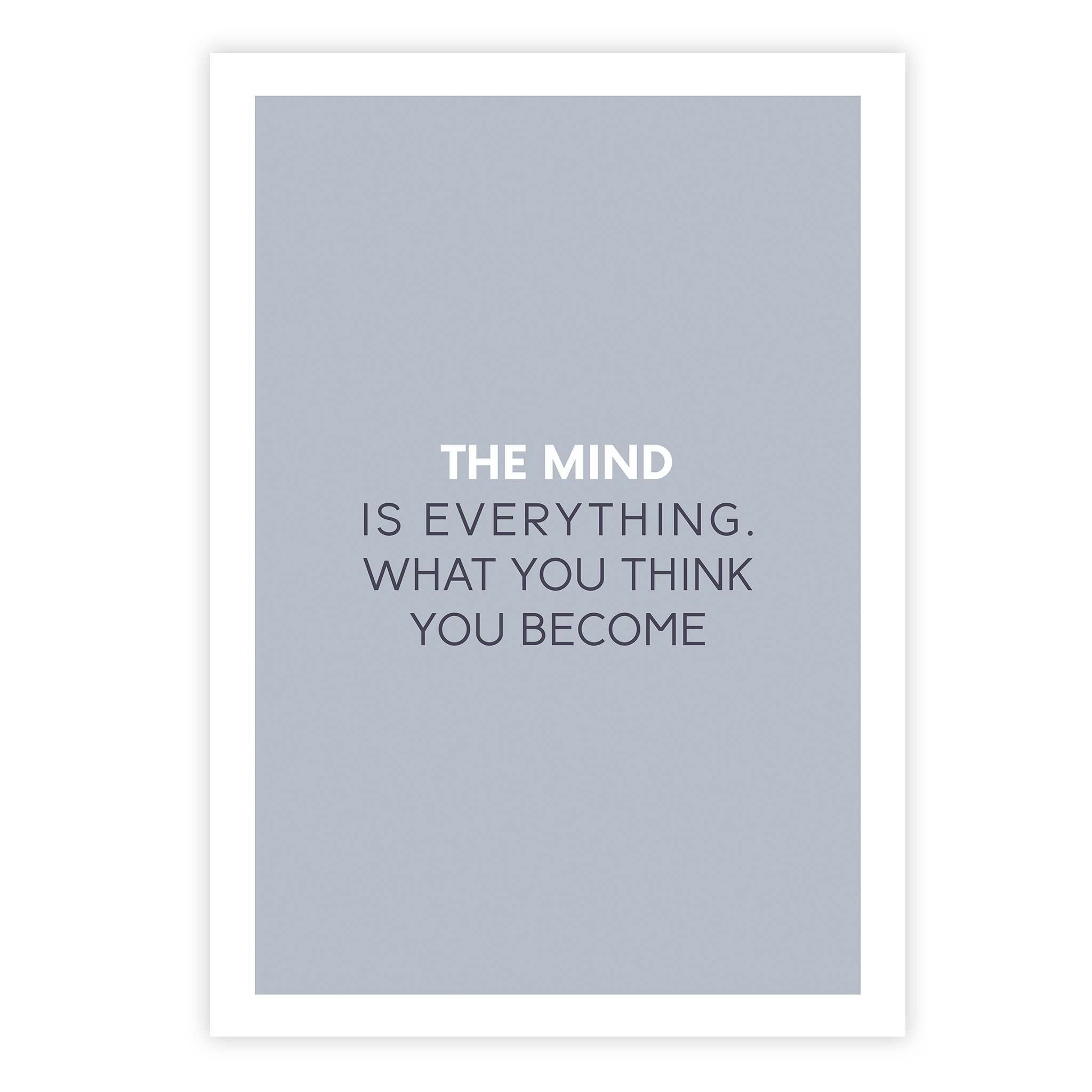 The mind is everything. What you think you become