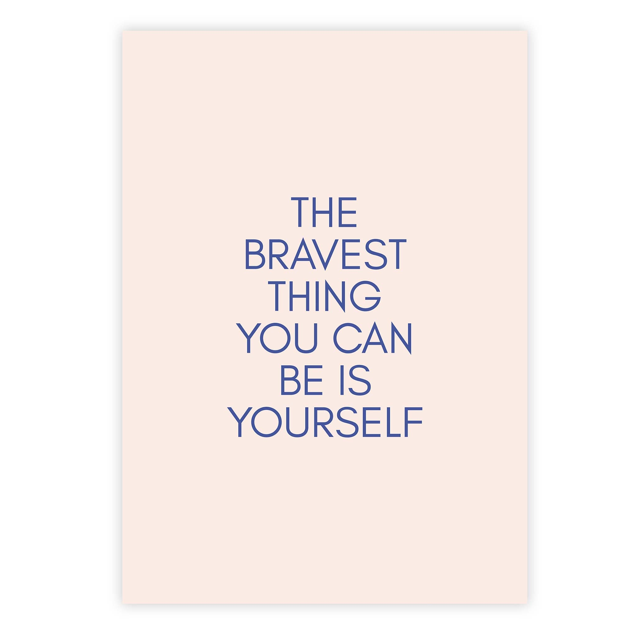 The bravest thing you can be is yourself