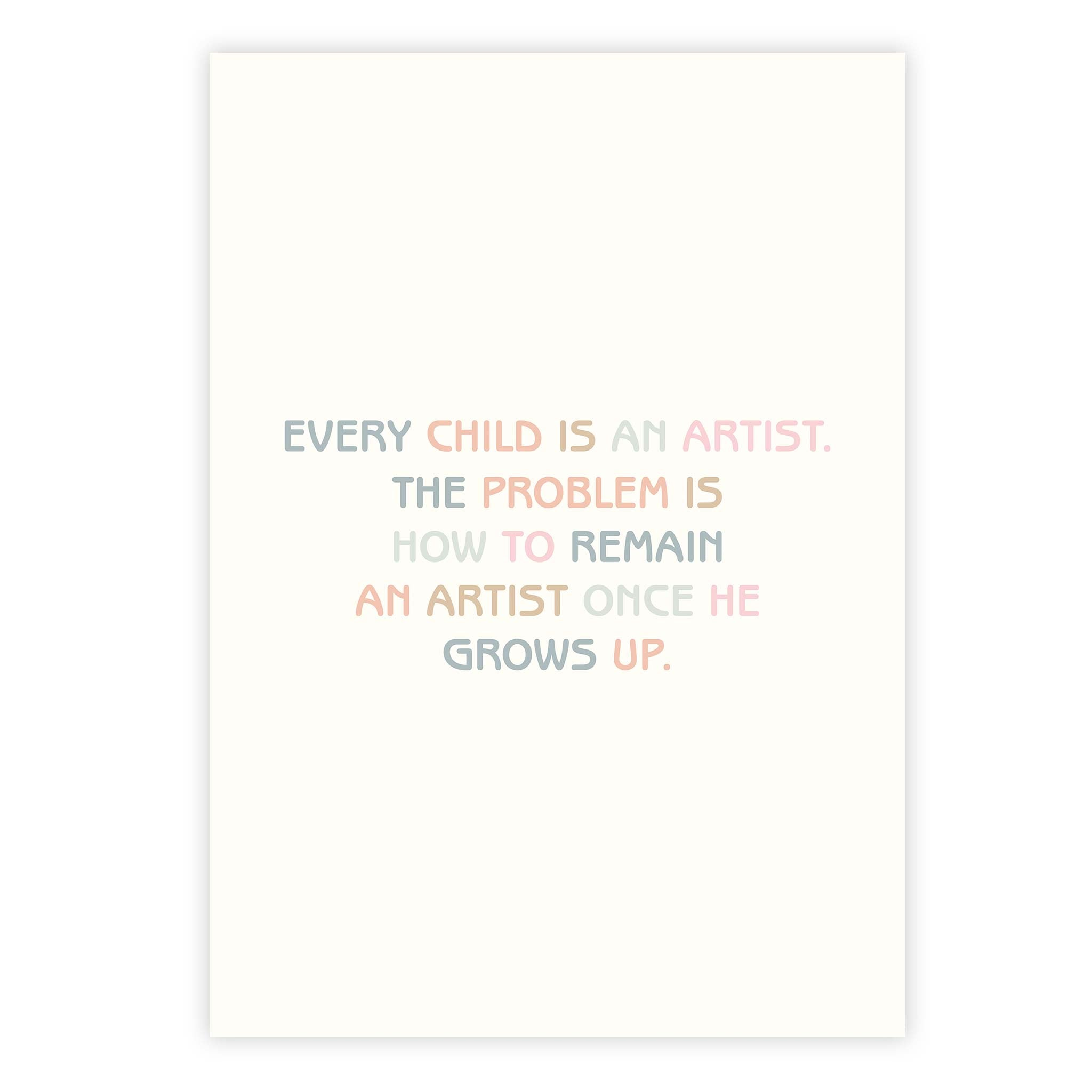Every child is an artist. The problem is how to remain an artist once he grows up