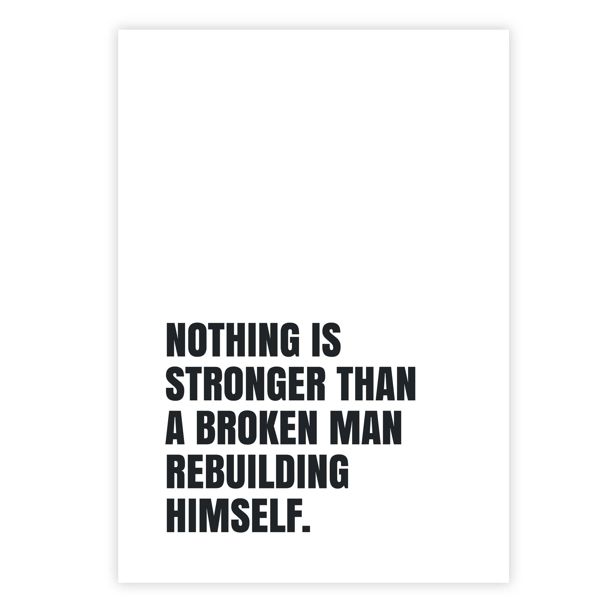Nothing is stronger than a broken man rebuilding himself