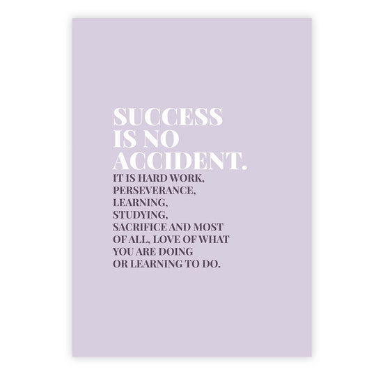 Success is no accident. It is hard work, perseverance, learning, studying, sacrifice and most of all, love of what you are doing or learning to do