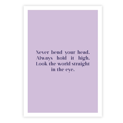 Never bend your head. Always hold it high. Look the world straight in the eye.""