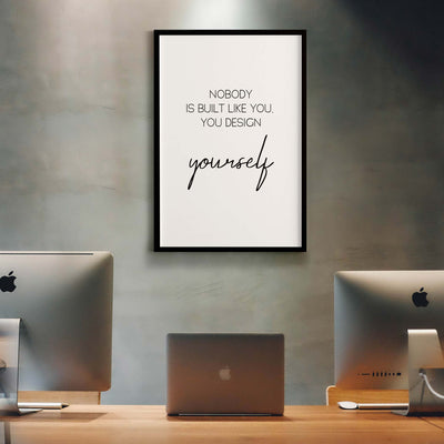 Nobody is built like you, you design yourself