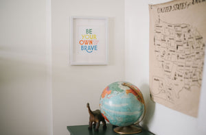 Be Your Own Kind of Brave fine art print