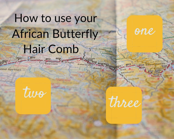 Instructions for using your African Butterfly Hair Comb
