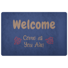 Load image into Gallery viewer, Doormat Welcome!  Come as You Are