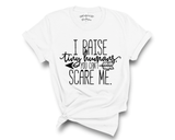 """I Raise Tiny Humans You Can't Scare Me"" Tee"