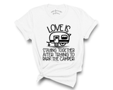 """Love Is Staying Together After Trying To Park The Camper"" Tee"