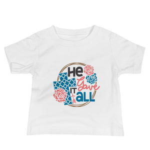 He Gave It All Infant Tee - MANY COLORS!