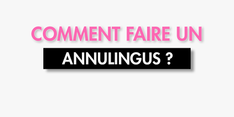 Comment faire un Anulingus ( LE GUILDE ULTIME )