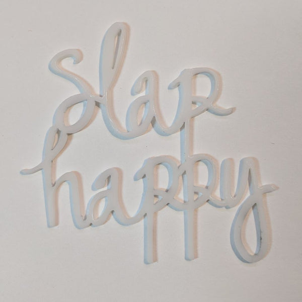 Slap Happy Acrylic