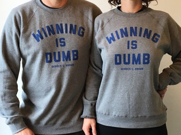 """Winning is Dumb"" crew neck sweatshirt"